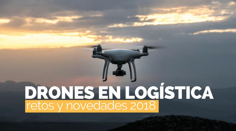 El dron en logística: Retos y novedades 2018