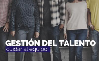 Gestión del talento: Cómo cuidar a tus empleados