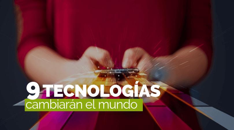 Las 9 tecnologías que cambiarán el mundo