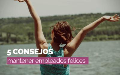 5 consejos clave para mantener felices a los empleados
