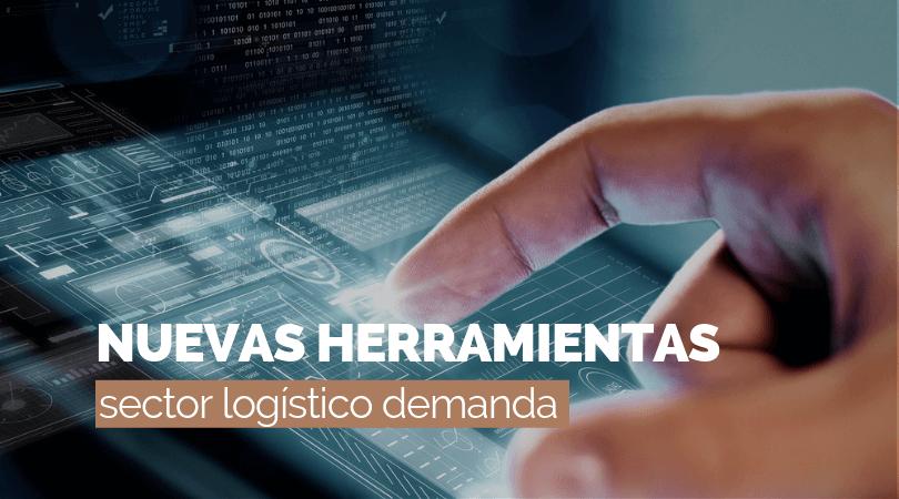 Nuevas herramientas que el sector logístico demanda