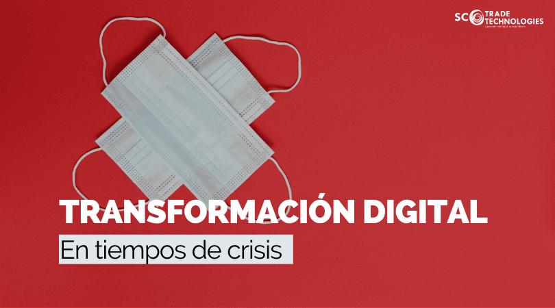 En tiempos de crisis, la transformación digital es la solución
